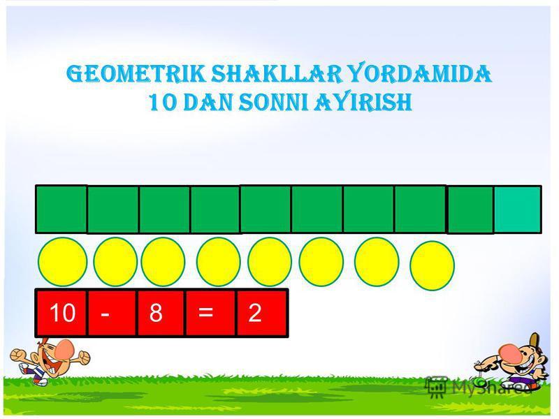 geometrik shakllar yordamida 10 dan sonni ayirish 10 - 8 = 2