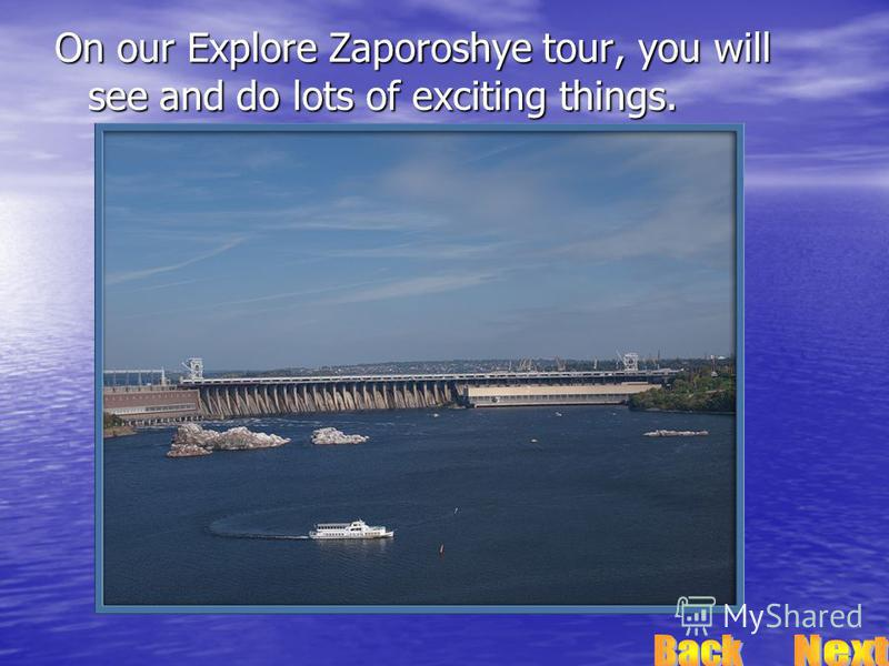 On our Explore Zaporoshye tour, you will see and do lots of exciting things.