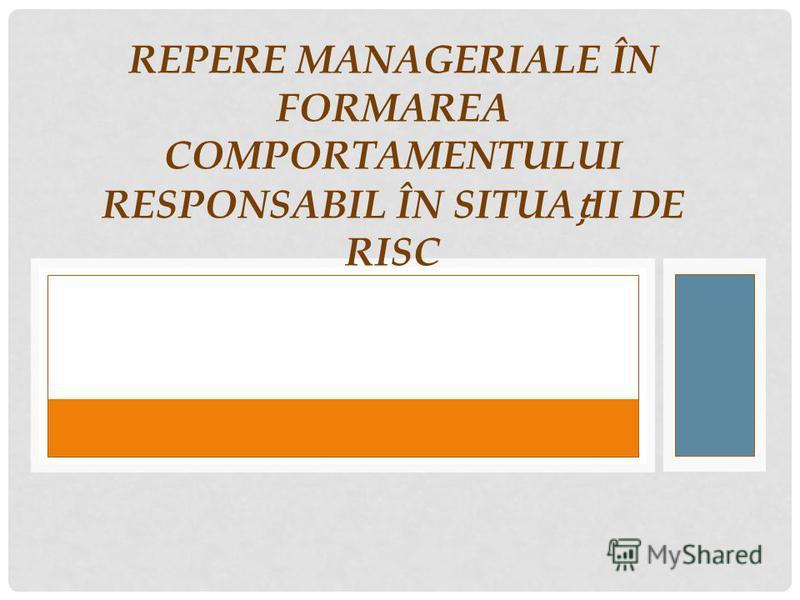 REPERE MANAGERIALE ÎN FORMAREA COMPORTAMENTULUI RESPONSABIL ÎN SITUAII DE RISC