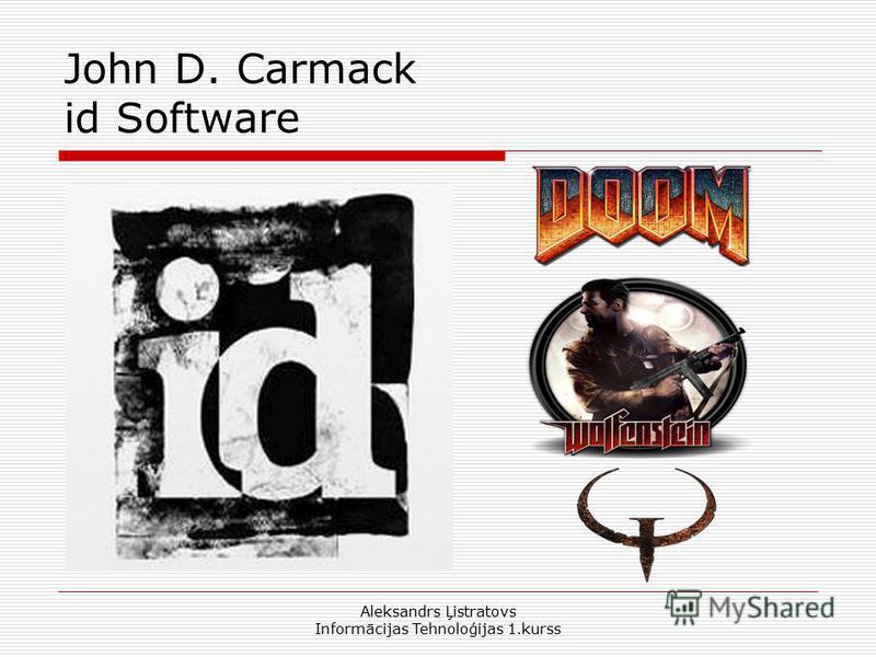 Aleksandrs Ļistratovs Informācijas Tehnoloģijas 1.kurss John D. Carmack id Software