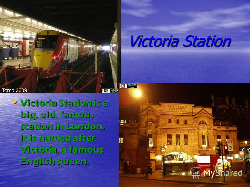 Victoria Station Victoria Station is a big, old, famous station in London. It is named after Victoria, a famous English queen. Victoria Station is a big, old, famous station in London. It is named after Victoria, a famous English queen.