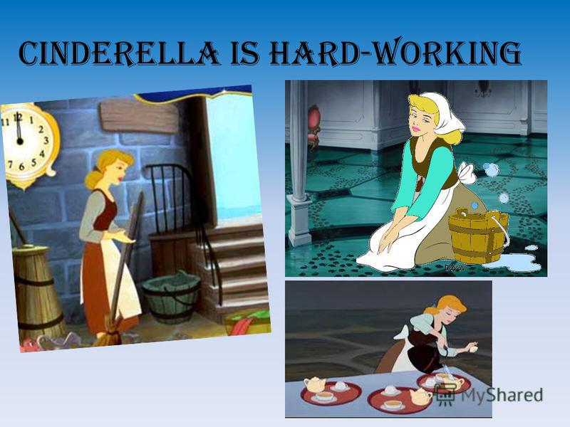 CINDERELLA IS HARD-WORKING