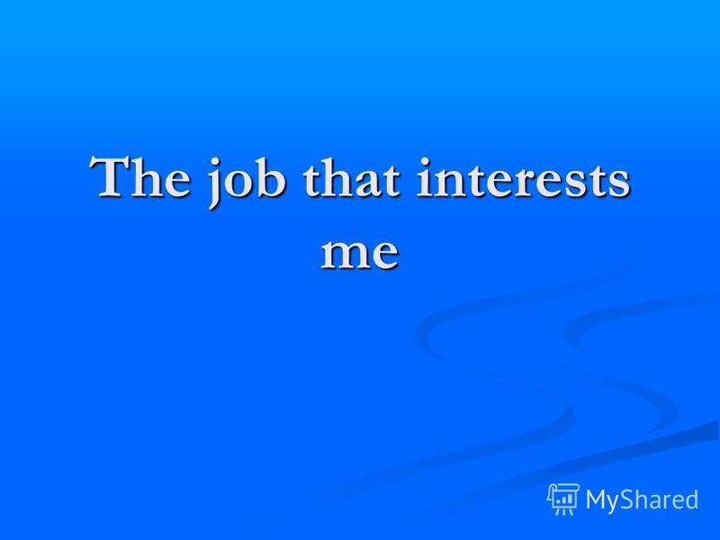The job that interests me