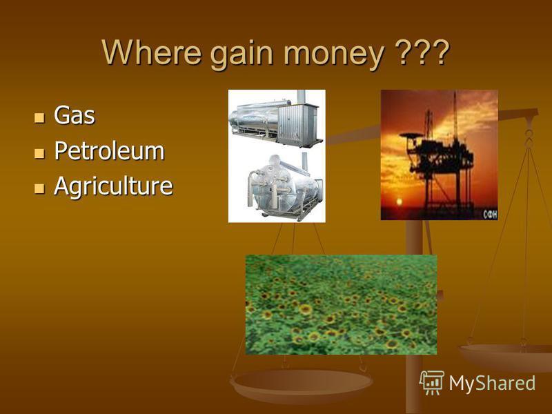 Where gain money ??? Gas Gas Petroleum Petroleum Agriculture Agriculture
