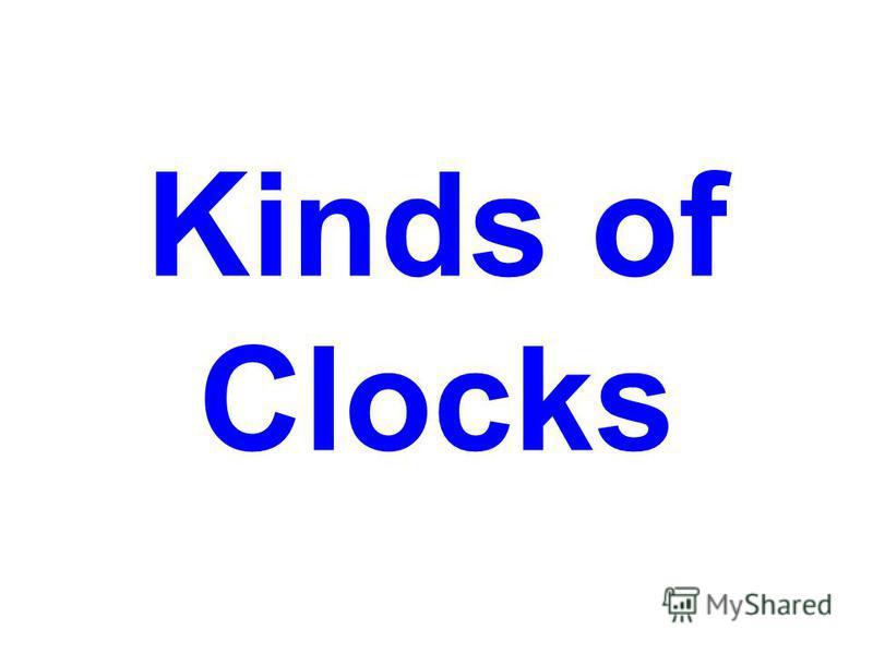 Kinds of Clocks