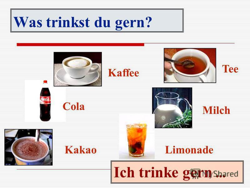 Was trinkst du gern? Kaffee Cola Kakao Tee Milch Limonade Ich trinke gern...