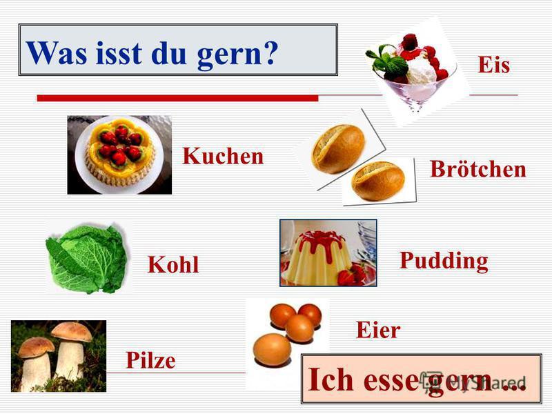 Ich esse gern... Was isst du gern? Pilze Kohl Kuchen Eier Pudding Brötchen Eis