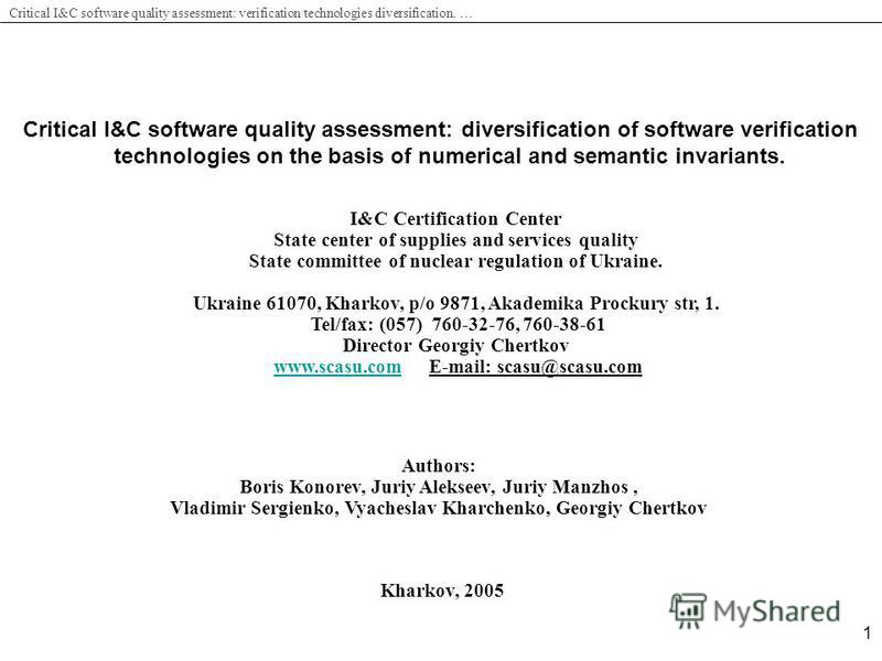 Critical I&C software quality assessment: verification technologies diversification. … 1 Critical I&C software quality assessment: diversification of software verification technologies on the basis of numerical and semantic invariants. Authors: Boris