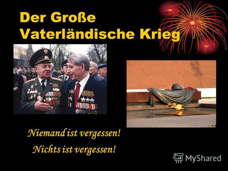 Der Große Vaterländische Krieg Niemand ist vergessen! Nichts ist vergessen!