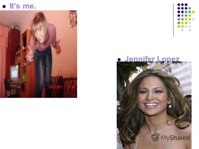 Its me. Jennifer Lopez