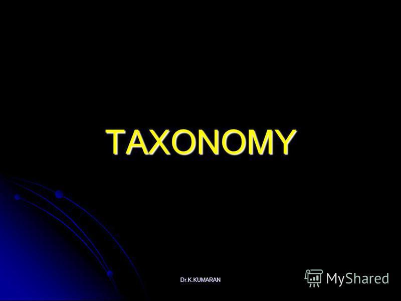 Dr.K.KUMARAN TAXONOMY
