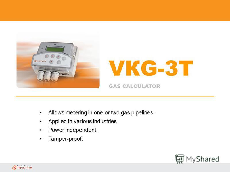 VКG-3Т GAS CALCULATOR Allows metering in one or two gas pipelines. Applied in various industries. Power independent. Tamper-proof.