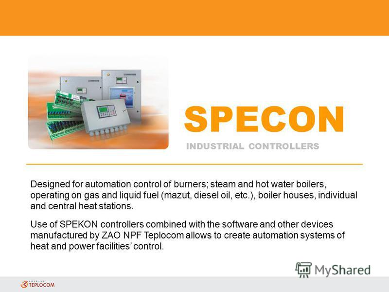 Designed for automation control of burners; steam and hot water boilers, operating on gas and liquid fuel (mazut, diesel oil, etc.), boiler houses, individual and central heat stations. Use of SPEKON controllers combined with the software and other d