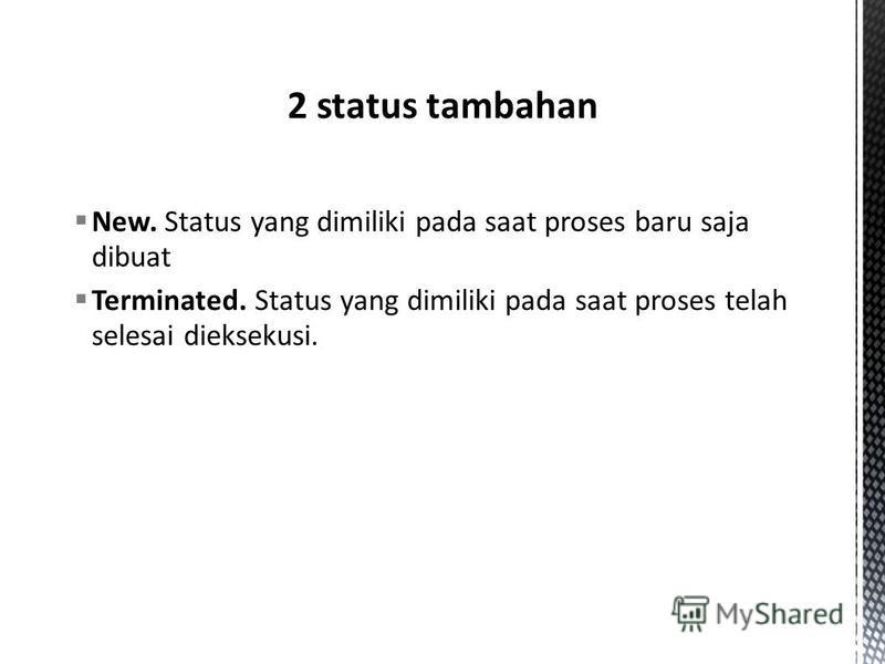 New. Status yang dimiliki pada saat proses baru saja dibuat Terminated. Status yang dimiliki pada saat proses telah selesai dieksekusi.