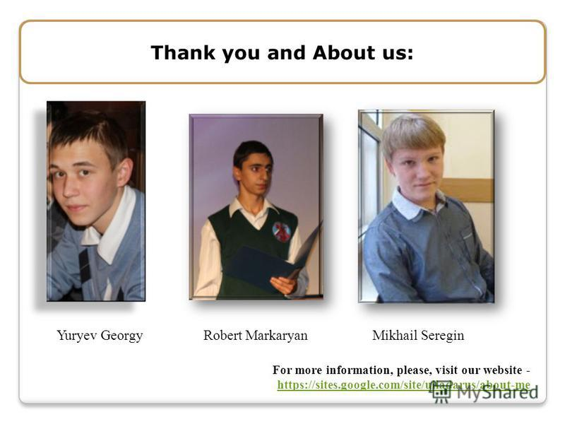 Thank you and About us: Yuryev GeorgyRobert MarkaryanMikhail Seregin For more information, please, visit our website - https://sites.google.com/site/ulladarus/about-me https://sites.google.com/site/ulladarus/about-me