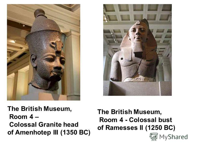 The British Museum, Room 4 – Colossal Granite head of Amenhotep III (1350 BC) The British Museum, Room 4 - Colossal bust of Ramesses II (1250 BC)