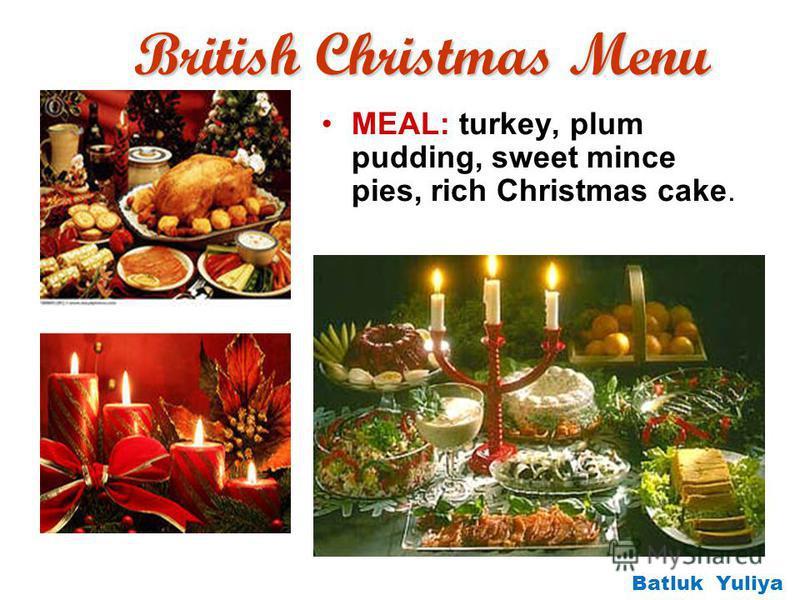 British Christmas Menu British Christmas Menu MEAL: turkey, plum pudding, sweet mince pies, rich Christmas cake. Batluk Yuliya