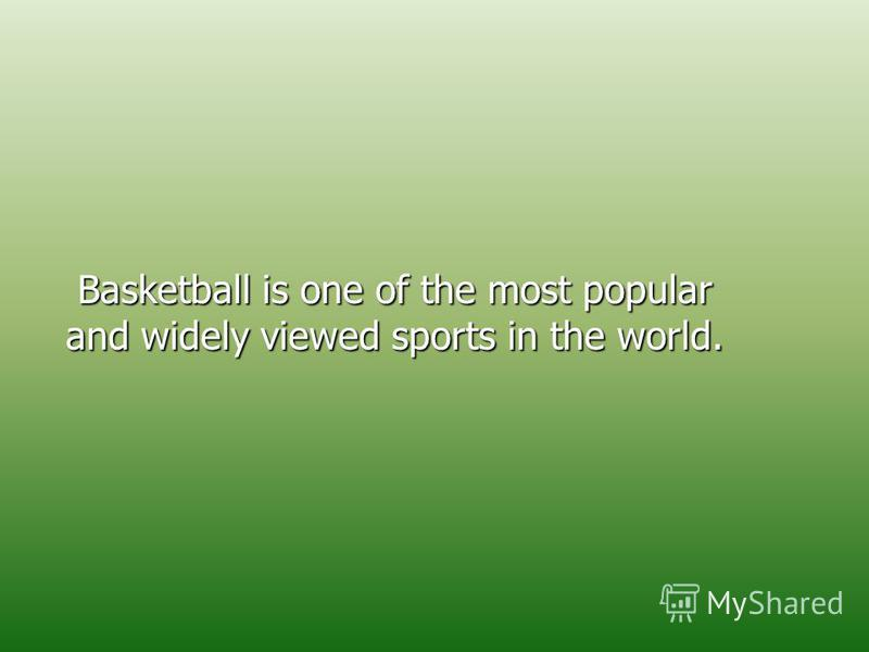 Basketball is one of the most popular and widely viewed sports in the world.