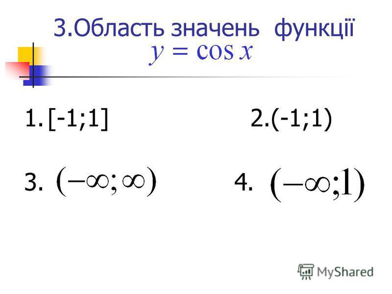 3.Область значень функції 1. [-1;1] 2.(-1;1) 3. 4.