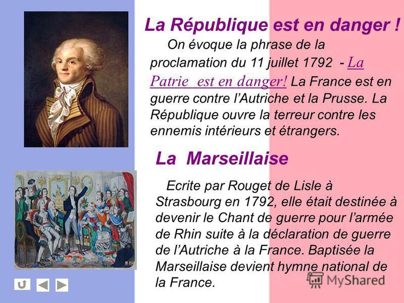 On évoque la phrase de la proclamation du 11 juillet 1792 - La Patrie est en danger! La France est en guerre contre lAutriche et la Prusse. La République ouvre la terreur contre les ennemis intérieurs et étrangers. La République est en danger ! La Ma