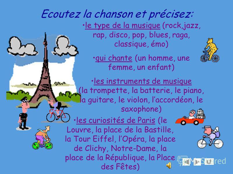 Ecoutez la chanson et précisez: le type de la musique (rock,jazz, rap, disco, pop, blues, raga, classique, émo) qui chante (un homme, une femme, un enfant) les instruments de musique (la trompette, la batterie, le piano, la guitare, le violon, laccor