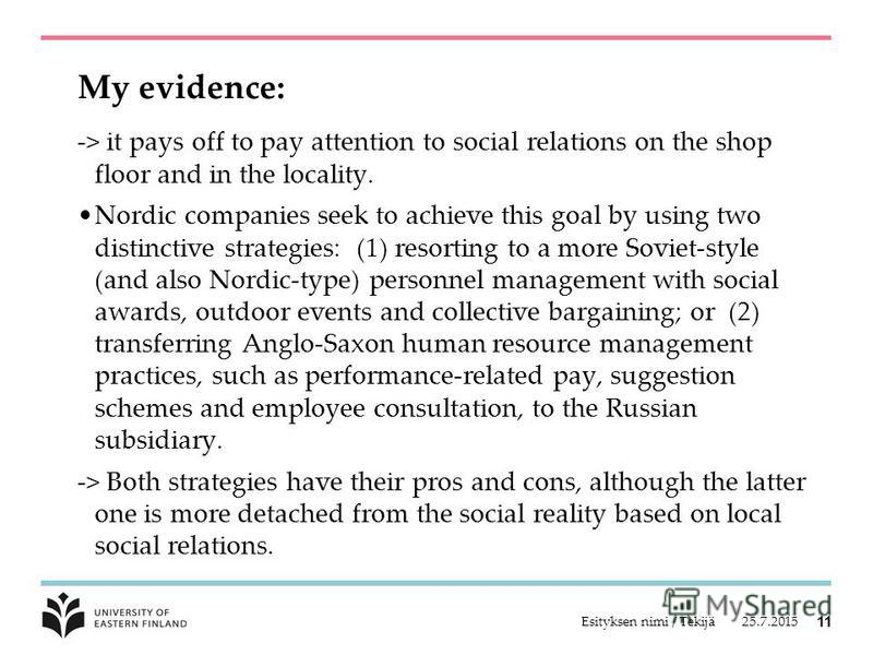 My evidence: -> it pays off to pay attention to social relations on the shop floor and in the locality. Nordic companies seek to achieve this goal by using two distinctive strategies: (1) resorting to a more Soviet-style (and also Nordic-type) person