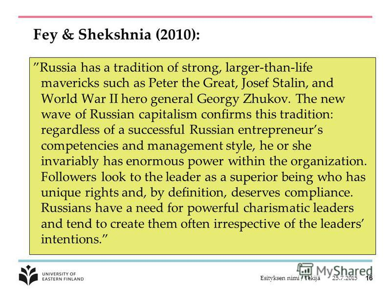 Fey & Shekshnia (2010): Russia has a tradition of strong, larger-than-life mavericks such as Peter the Great, Josef Stalin, and World War II hero general Georgy Zhukov. The new wave of Russian capitalism confirms this tradition: regardless of a succe