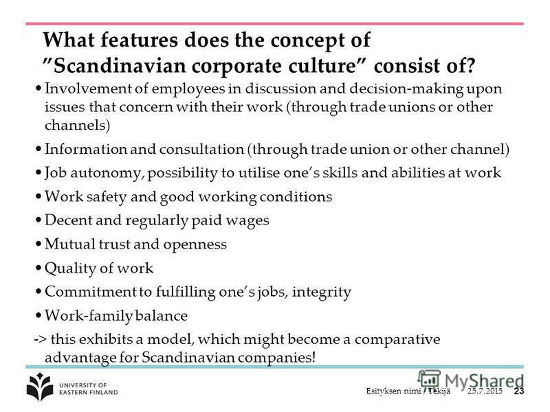 What features does the concept of Scandinavian corporate culture consist of? Involvement of employees in discussion and decision-making upon issues that concern with their work (through trade unions or other channels) Information and consultation (th