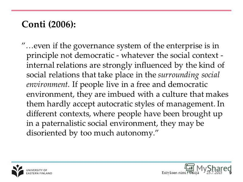 Conti (2006): …even if the governance system of the enterprise is in principle not democratic - whatever the social context - internal relations are strongly influenced by the kind of social relations that take place in the surrounding social environ