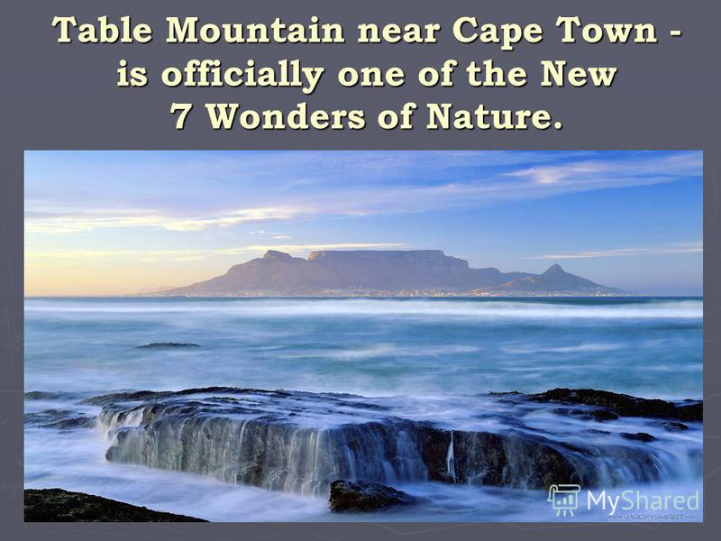 Table Mountain near Cape Town - is officially one of the New 7 Wonders of Nature.
