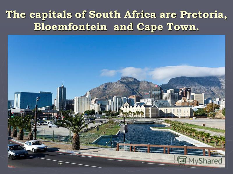 The capitals of South Africa are Pretoria, Bloemfontein and Cape Town.