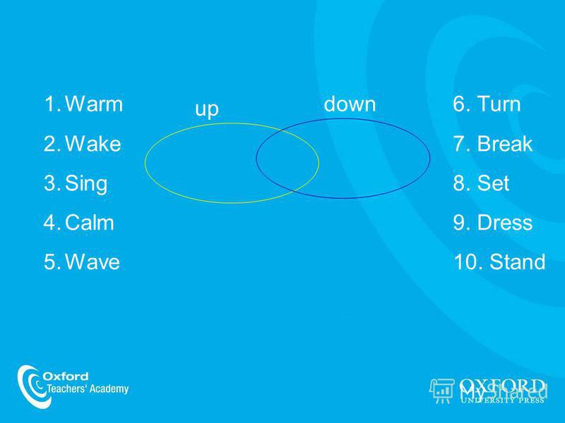 up down1.Warm 2.Wake 3.Sing 4.Calm 5.Wave 6. Turn 7. Break 8. Set 9. Dress 10. Stand