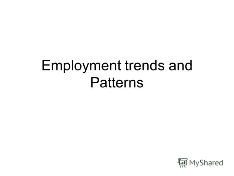 Employment trends and Patterns