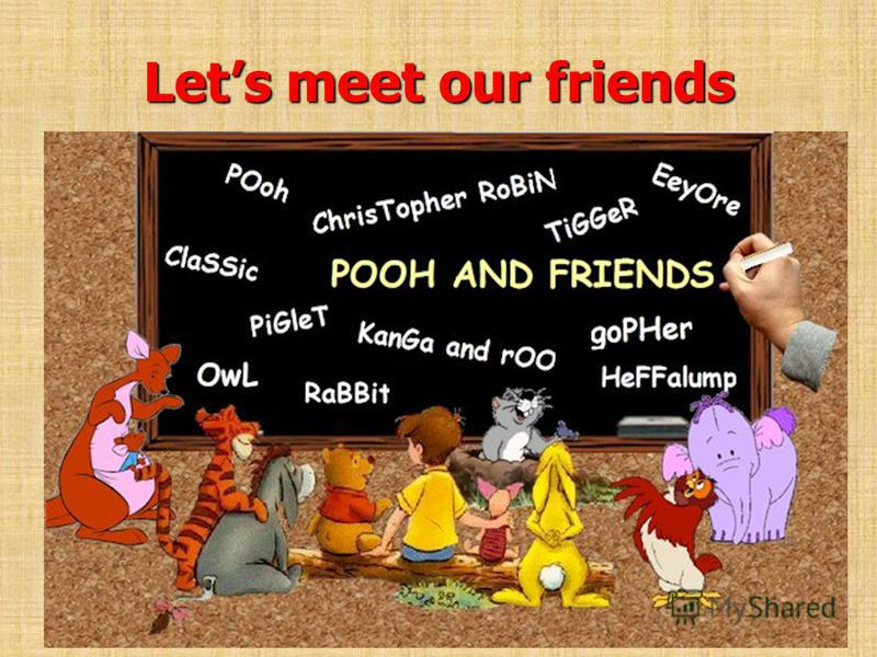 Lets meet our friends