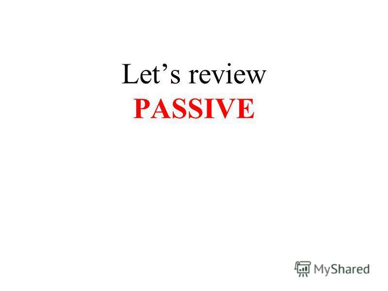 Lets review PASSIVE
