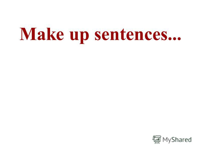 Make up sentences...