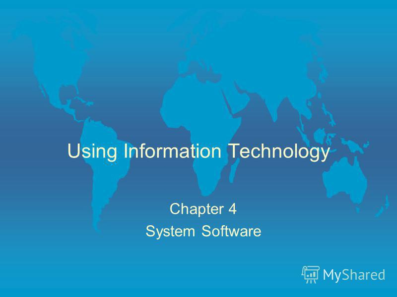 Using Information Technology Chapter 4 System Software