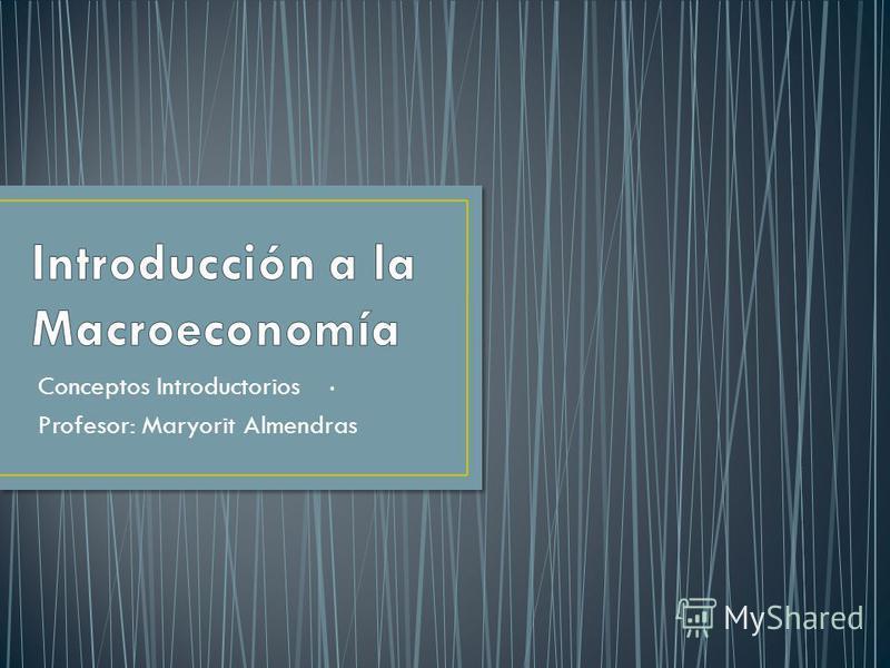 . Conceptos Introductorios Profesor: Maryorit Almendras