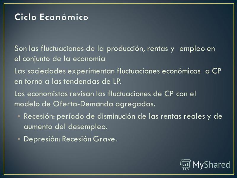 Son las fluctuaciones de la producción, rentas y empleo en el conjunto de la economía Las sociedades experimentan fluctuaciones económicas a CP en torno a las tendencias de LP. Los economistas revisan las fluctuaciones de CP con el modelo de Oferta-D