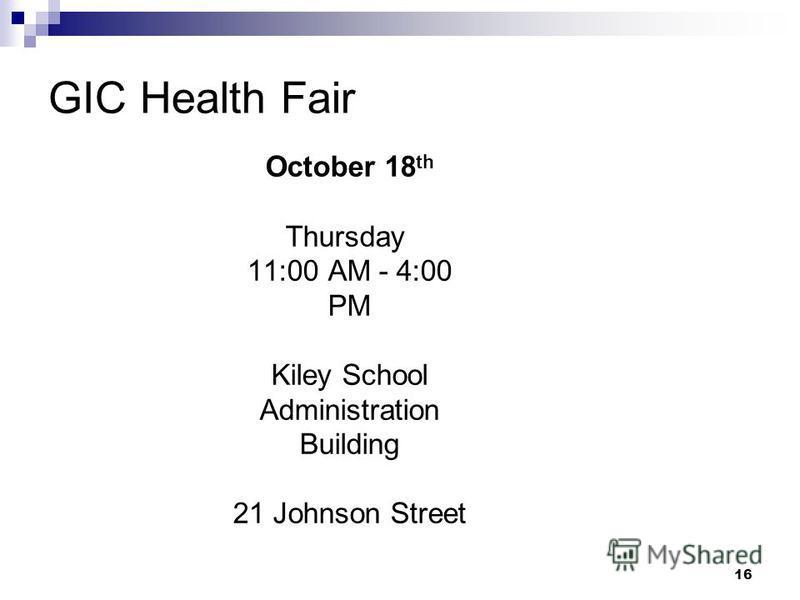GIC Health Fair 16 October 18 th Thursday 11:00 AM - 4:00 PM Kiley School Administration Building 21 Johnson Street