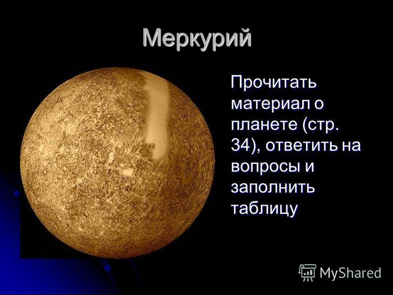 Меркурий Прочитать материал о планете (стр. 34), ответить на вопросы и заполнить таблицу Прочитать материал о планете (стр. 34), ответить на вопросы и заполнить таблицу