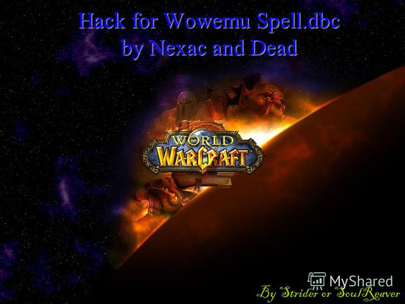 Hack for Wowemu Spell.dbc by Nexac and Dead By Strider or SoulReaver