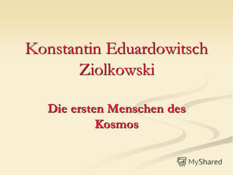 Konstantin Eduardowitsch Ziolkowski Die ersten Menschen des Kosmos