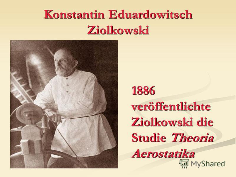Konstantin Eduardowitsch Ziolkowski 1886 veröffentlichte Ziolkowski die Studie Theoria Aerostatika