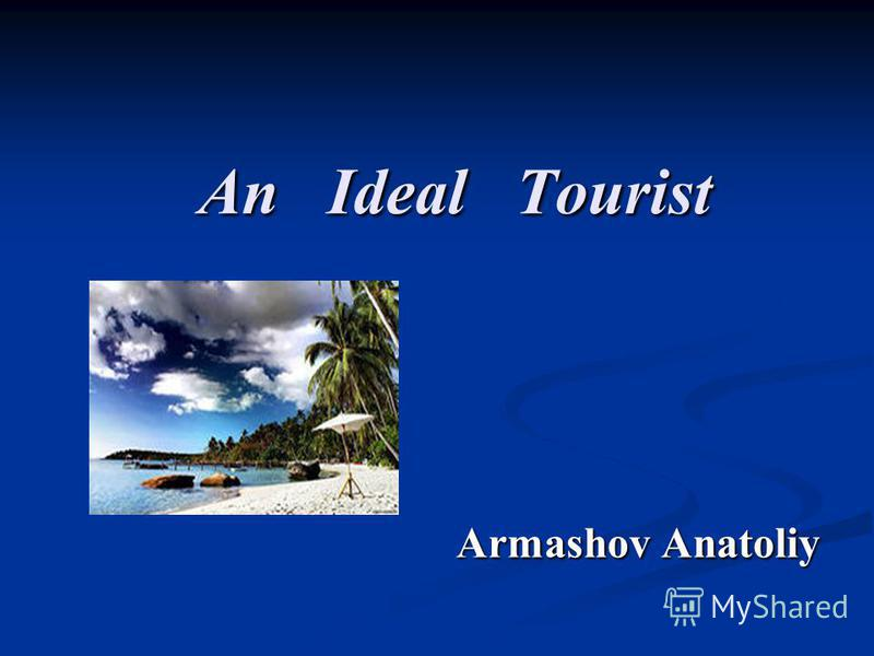 An Ideal Tourist Armashov Anatoliy