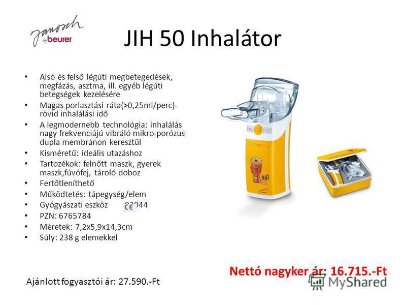 JIH 50 Inhalátor Alsó és felső légúti megbetegedések, megfázás, asztma, ill. egyéb légúti betegségek kezelésére Magas porlasztási ráta(>0,25ml/perc)- rövid inhalálási idő A legmodernebb technológia: inhalálás nagy frekvenciájú vibráló mikro-porózus d