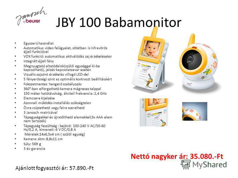 JBY 100 Babamonitor Egyszerű használat Automatikus video felügyelet, sötétben is infravörös éjjeli funkcióval VOX funkció: automatikus aktiválódás zaj érzékelésekor Integrált éjjeli fény Megnyugtató altatódalok(szülői egységgel ki-be kapcsolható), je