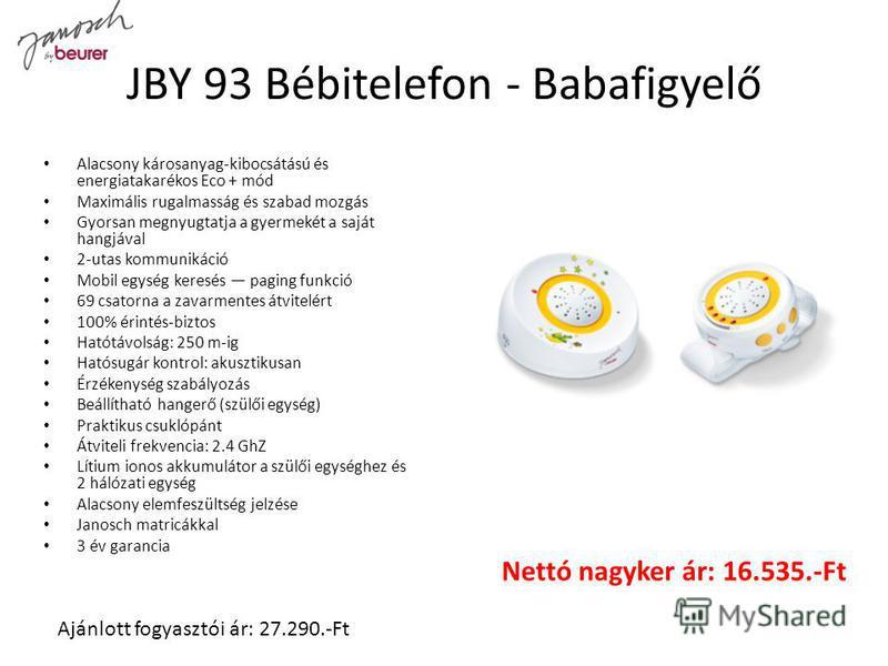 JBY 93 Bébitelefon - Babafigyelő Alacsony károsanyag-kibocsátású és energiatakarékos Eco + mód Maximális rugalmasság és szabad mozgás Gyorsan megnyugtatja a gyermekét a saját hangjával 2-utas kommunikáció Mobil egység keresés paging funkció 69 csator