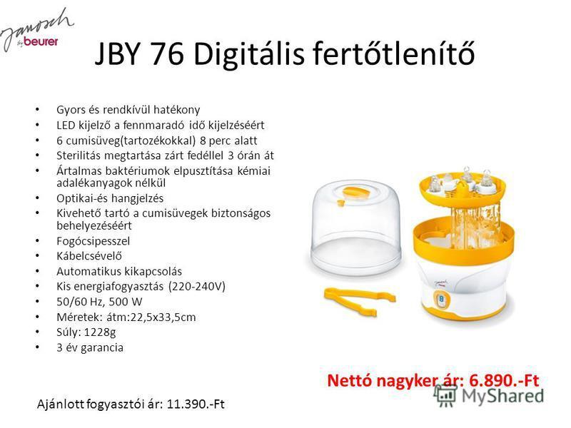 JBY 76 Digitális fertőtlenítő Gyors és rendkívül hatékony LED kijelző a fennmaradó idő kijelzéséért 6 cumisüveg(tartozékokkal) 8 perc alatt Sterilitás megtartása zárt fedéllel 3 órán át Ártalmas baktériumok elpusztítása kémiai adalékanyagok nélkül Op