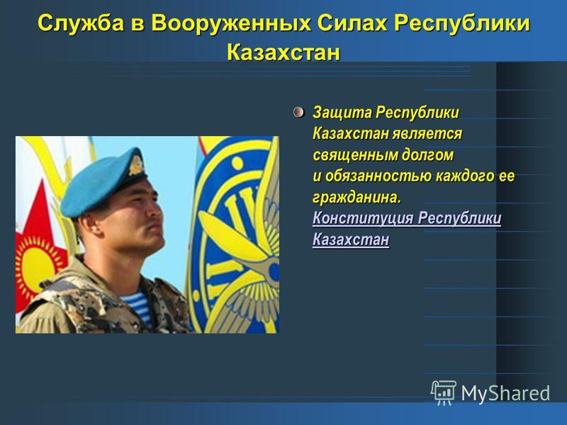 Cлужба в Вооруженных Силах Республики Казахстан Защита Республики Казахстан является священным долгом и обязанностью каждого ее гражданина. Конституция Республики Казахстан Конституция Республики Казахстан Конституция Республики Казахстан